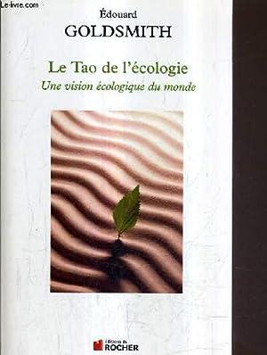 LE TAO DE L'ECOLOGIE UNE VISION ECOLOGIQUE: GOLDSMITH EDOUARD