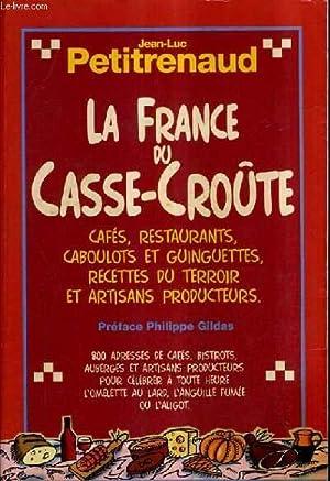 LA FRANCE DU CASSE CROUTE - CAFES RESTAURANTS CABOULOTS ET GUINGUETTES RECETTES DU TERROIR ET ...