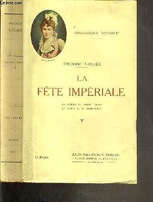 LA FETE IMPERIALE - LES FEMMES DU SECOND EMPIRE - LE MONDE ET LE DEMI-MONDE / BIBLIOTHEQUE ...