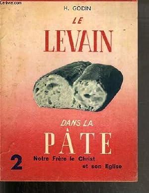 LE LEVAIN DANS LA PATE - NOTRE FRERE LE CHRIST ET SON EGLISE N°2.: GODIN H. ABBE