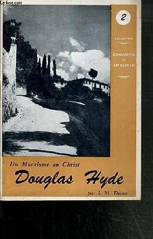 DOUGLAS HYDE - DU MARXISME AU CHRIST / COLLECTION CONVERTIS DU XXe SIECLE N°2: DEVOS J. M.