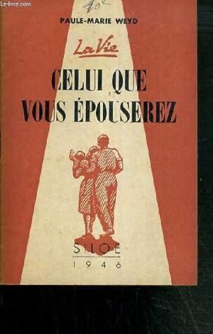 CELUI QUE VOUS EPOUSEREZ / COLLECTION LA VIE: WEYD PAULE-MARIE