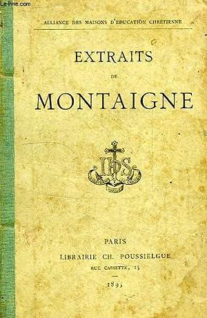EXTRAITS DE MONTAIGNE, D'APRES LE DERNIER TEXTE PUBLIE PAR L'AUTEUR (EDITION DE 1588): ...