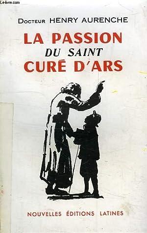 LA PASSION DU SAINT CURE D'ARS: AURENCHE Dr HENRY