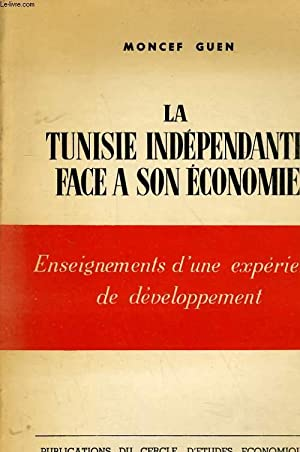 LA TUNISIE INDEPENDANTE FACE A SON ECONOMIE - ENSEIGNEMENTS D'UNE EXPERIENCE DE DEVELOPPEMENT:...