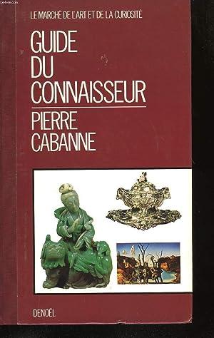 GUIDE DU CONNAISSEUR.: CABANNE PIERRE.