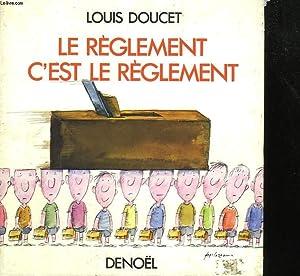 LE REGLEMENT, C'EST LE REGLEMENT.: DOUCET LOUIS.