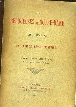 LES RELIGIEUSES DE NTORE-DAME A BORDEAUX PENDANT LA PERIODE REVOLUTIONNAIRE: LELIEVRE HENRI L'ABBE