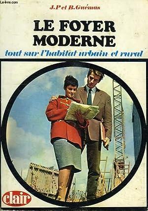 LE FOYER MODERNE, TOUT SUR L'HABITAT URBAIN: GUEMAS JEAN-PIERRE &