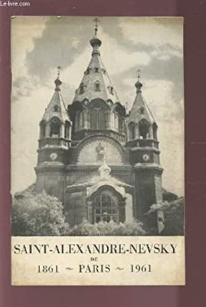 LA CATHEDRALE SAINT-ALEXANDRE-NEVSKY DE PARIS - CENTENAIRE 1861-1961 - DESCRIPTION ET RESUME ...