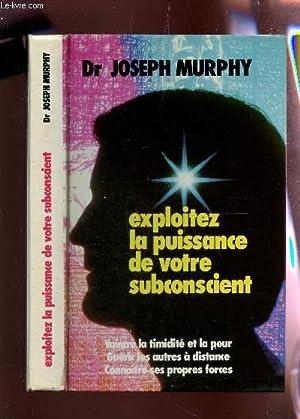 EXPLOITEZ LA PUISSANCE DE VOTRE SUBCONSCIENT -: MURPHY JOSEPH (DOCTEUR)