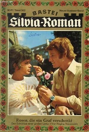 SILVIA-ROMAN, BAND 382 (Rosen, die ein Graf verschenkt, Das Schicksal einer großen Liebe, Regina ...