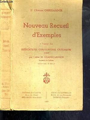NOUVEAU RECUEIL D'EXEMPLES A L'USAGE DES PREDICATEURS, CONFERENCIERS, CATECHISTES: ...