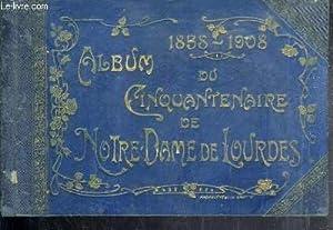 1858-1908 - ALBUM DU CINQUANTENAIRE DE NOTRE-DAME DE LOURDES.: COLLECTIF