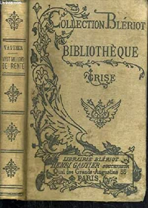 VINGT MILLION DE RENTE / COLLECTION BLERIOT - BIBLIOTHEQUE GRISE: VATTIER V.