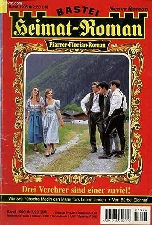HEIMAT-ROMAN, BAND 1996 (Drei Verehrer sind einer zuviel !, Wie zwei hübsche Madln den Mann f&...