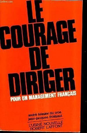 LE COURAGE DE DIRIGER POUR UN MANAGEMENT FRANCAIS.: TEISSIER DU CROS ANDRE & THIEBAUT JEAN JACQUES