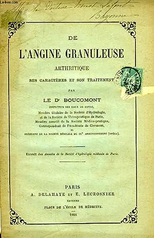 DE L'ANGINE GRANULEUSE ARTHRITIQUE, SES CARACTERES ET SON TRAITEMENT: BOUCOMONT Dr