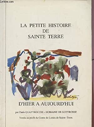 LA PETITE HISTOIRE DE SAINTE TERRE / D'HIER A AUJOURD'HUI - PHOTOCOPIES.: ...