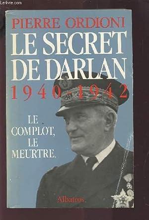 LE SERGENT DE DARLAN 1940-1942 - LE COMPLOT, LE MEURTRE.: ORDIONI PIERRE