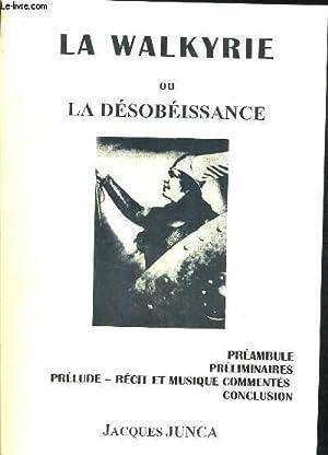 LA WALKYRIE OU LA DESOBEISSANCE.: JUNCA JACQUES