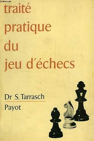 TRAITE PRATIQUE DU JEU D'ECHECS: TARRASCH Dr S.