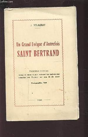 UN GRAND EVEQUE D'AUTREFOIS SAINT BERTRAND.: SOULERAT J.