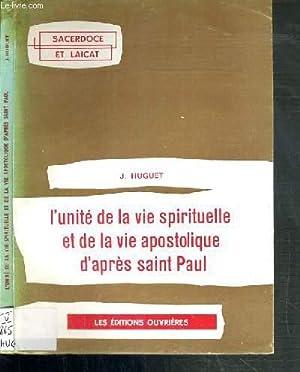 L'UNITE DE LA VIE SPIRITUELLE ET DE LA VIE APOSTOLIQUE D'APRES SAINT PAUL / ...