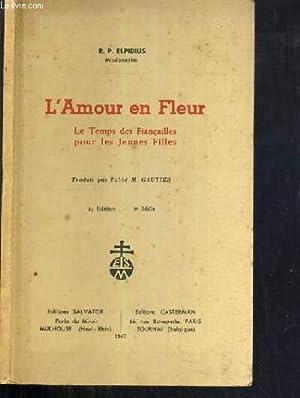 L'AMOUR EN FLEUR - LE TEMPS DES FIANCAILLES POUR LES JEUNES FILLES: ELPIDIUS R. P.