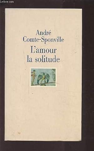 L'AMOUR LA SOLITUDE.: COMTE-SPONVILLE ANDRE