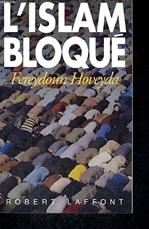 L'ISLAM BLOQUE.: HOVEYDA FEREYDOUN.