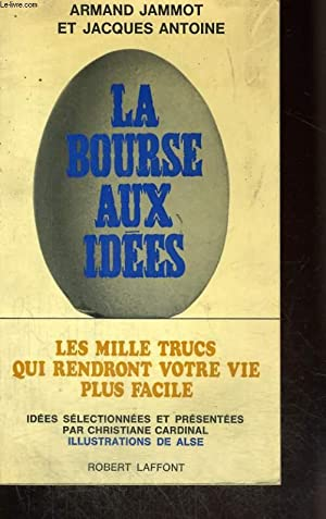 LA BOURSE AUX IDEES. LES MILLE TRUCS QUI RENDRONT VOTRE VIE PLUS FACILE.: JAMMOT ARMAND ET ANTOINE ...