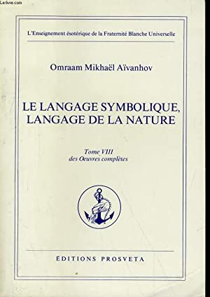 OEUVRES COMPLETES TOME 8 - LE LANGAGE SYMBOLIQUE, LANGAGE DE LA NATURE: OMRAAM MIKHAEL AIVANHOV