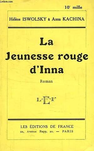 LA JEUNESSE ROUGE D'INNA: ISWOLSKY HELENE, KACHINA ANNA