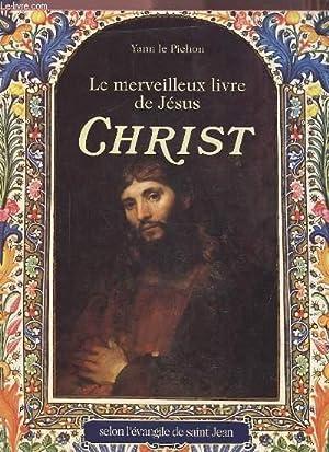 LE MERVEILLEUX LIVRE DE JESUS CHRIST - SELON L'EVANGILE DE SAINT JEAN.: LE PICHON YANN