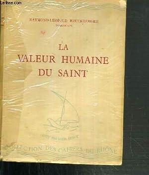 LA VALEUR HUMAINE DU SAINT / COLLECTION DES CAHIERS DU RHONE: BRUCKBERGER RAYMOND-LEOPOLD