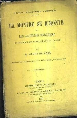 LA MONTRE SE R'MONTE ET LES AIGUILLES MARCHENT - COMEDIE EN UN ACTE MELEE DE CHANT.: DE KOCK ...