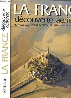 LA FRANCE DECOUVERTE AERIENNE: CALI FRANCOIS - CHEVALLIER RAYMOND - GASCAR PIERRE