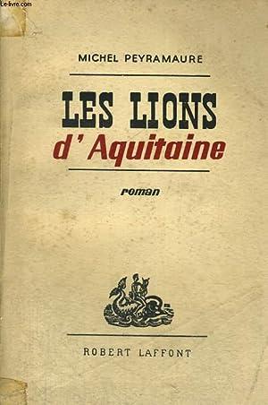 LES LIONS D'AQUITAINE.: PEYRAMAURE MICHEL.