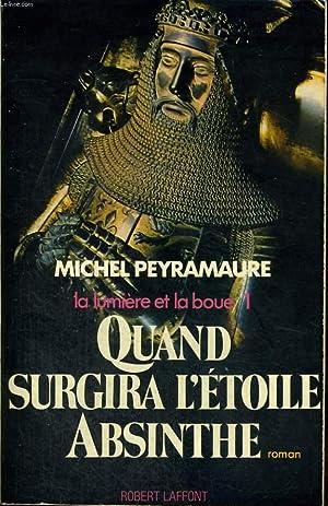 LA LUMIERE ET LA BOUE. TOME 1 : QUAND SURGIRA L'ETOILE ABSINTHE.: PEYRAMAURE MICHEL.