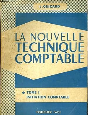 LA NOUVELLE TECHNIQUE COMPTABLE - TOME I. INITIATION COMPTABLE: L. GUIZARD