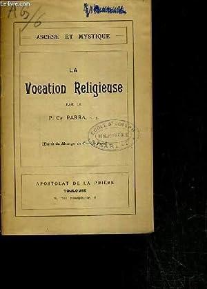 LA VOCATION RELIGIEUSE / ASCESE ET MYSTIQUE: PARRA CHARLES P.