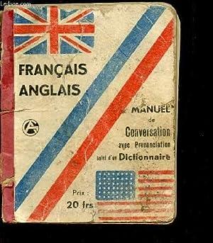 MANUEL DE CONVERSATION - FRANCAIS-ANGLAIS - AVEC PRONONCIATION suivi d'un DICTIONNAIRE.: ...