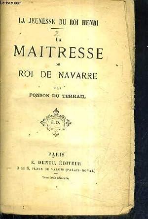 LA MAITRESSE DU ROI DE NAVARRE - LA JEUNESSE DU ROI HENRI - TOME 2.: DU TERRAIL PONSON