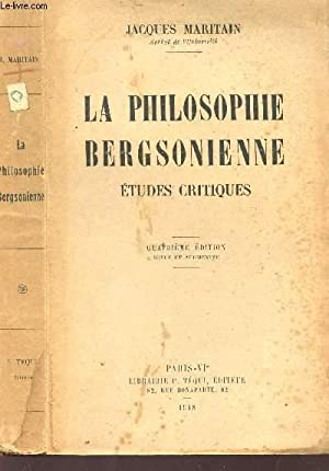 LA PHILOSOPHIE BERGSONIENNE - ETUDES CRITIQUES /: MARITAIN JACQUES