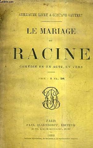 LE MARIAGE DE RACINE COMEDIE EN UN: LIVET GUILLAUME &