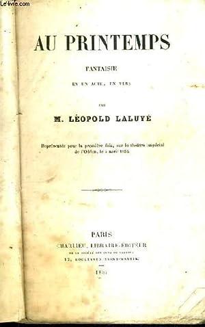 AU PRINTEMPS FANTAISIE EN UN ACTE EN VERS.: LALUYE LEOPOLD