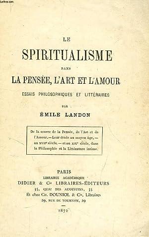 LE SPIRITUALISME DANS LA PENSEE, L'ART ET L'AMOUR, ESSAIS PHILOSOPHIQUES ET LITTERAIRES: ...
