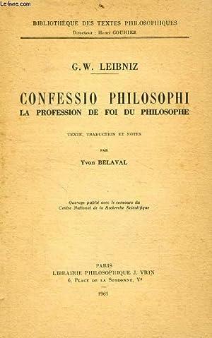 CONFESSIO PHILOSOPHI, LA PROFESSION DE FOI DU PHILOSOPHE: LEIBNIZ G. W., Par Y. BELAVAL