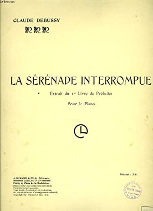 LA SERENADE INTERROMPUE extrait du 1er Livre de préludes pourle piano: CLAUDE DEBUSSY